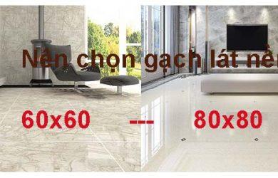 Nên chọn kích thước gạch lát nền 60x60 hay gạch 80x80?